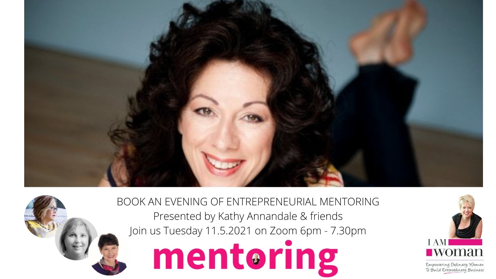 BOOK AN EVENING OF ENTREPRENEURIAL MENTORING Presented by Kathy Annandale & friends Join us Tuesday 11.5.2021 on Zoom 6pm - 7.30pm